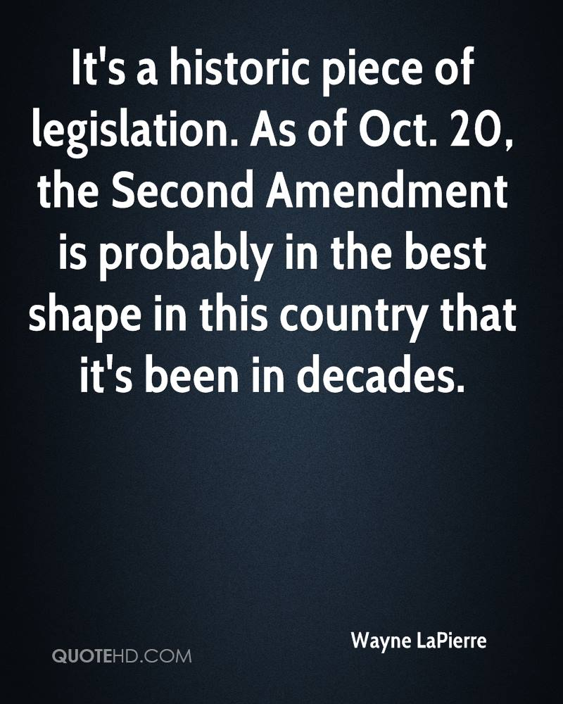 It's a historic piece of legislation. As of Oct. 20, the Second Amendment is probably in the best shape in this country that it's been in decades.