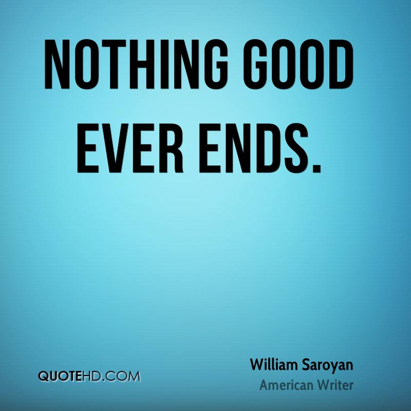 Nothing good ever ends.