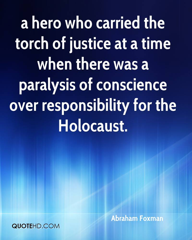 a hero who carried the torch of justice at a time when there was a paralysis of conscience over responsibility for the Holocaust.