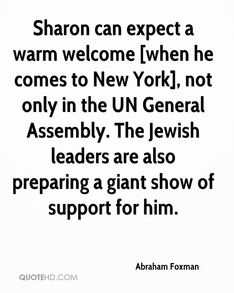 Sharon can expect a warm welcome [when he comes to New York], not only in the UN General Assembly. The Jewish leaders are also preparing a giant show of support for him.