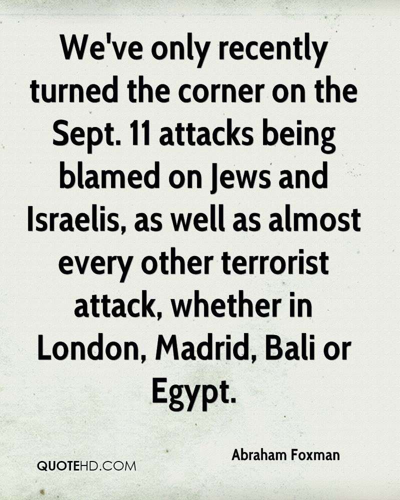 We've only recently turned the corner on the Sept. 11 attacks being blamed on Jews and Israelis, as well as almost every other terrorist attack, whether in London, Madrid, Bali or Egypt.