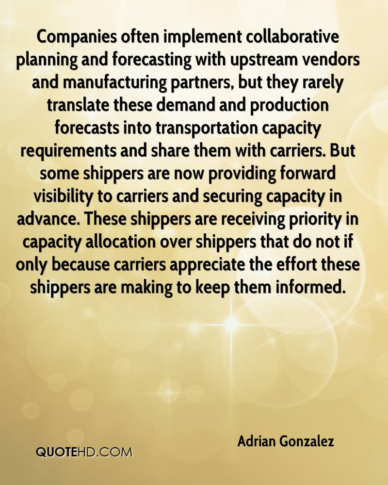 Companies often implement collaborative planning and forecasting with upstream vendors and manufacturing partners, but they rarely translate these demand and production forecasts into transportation capacity requirements and share them with carriers. But some shippers are now providing forward visibility to carriers and securing capacity in advance. These shippers are receiving priority in capacity allocation over shippers that do not if only because carriers appreciate the effort these shippers are making to keep them informed.