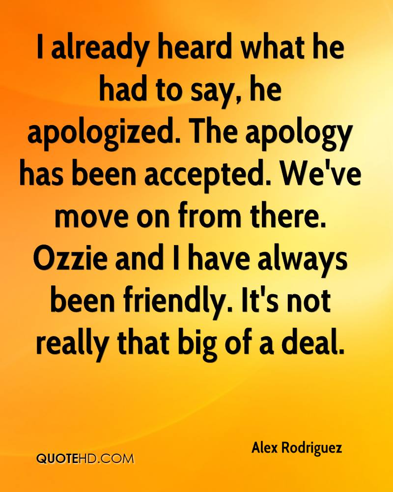 I already heard what he had to say, he apologized. The apology has been accepted. We've move on from there. Ozzie and I have always been friendly. It's not really that big of a deal.