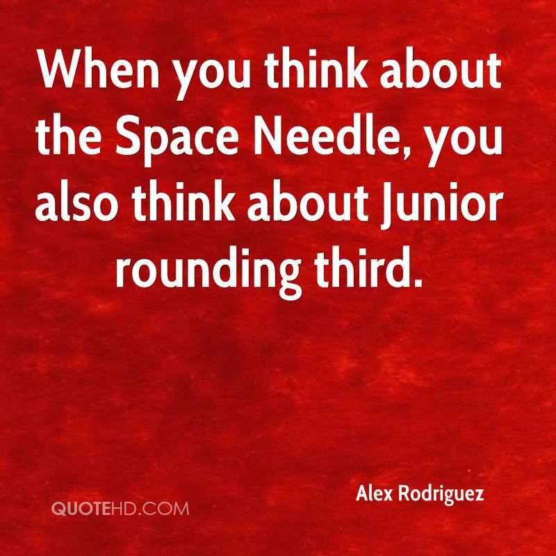When you think about the Space Needle, you also think about Junior rounding third.
