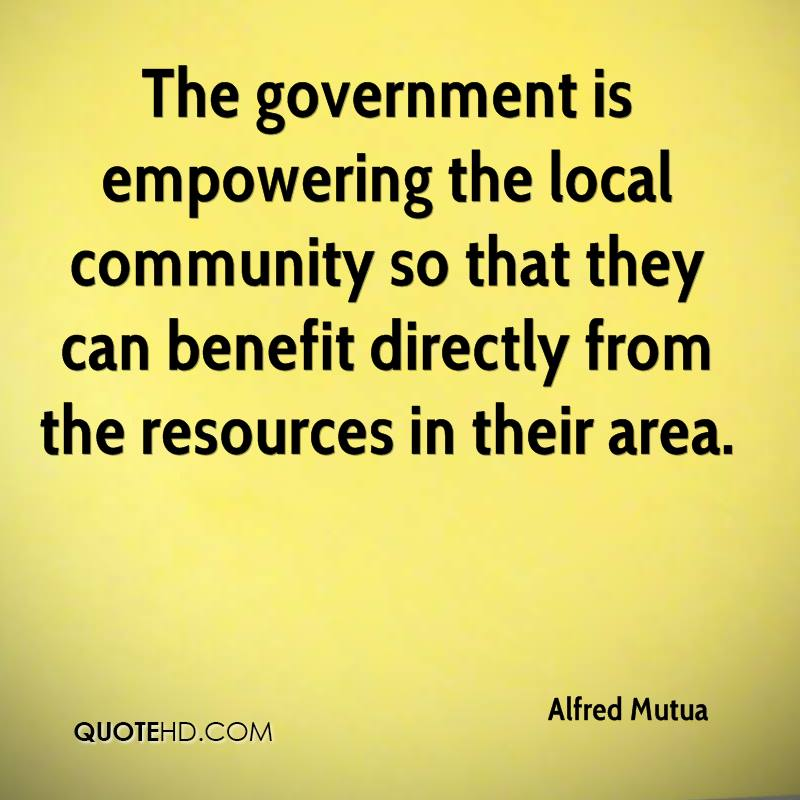 The government is empowering the local community so that they can benefit directly from the resources in their area.