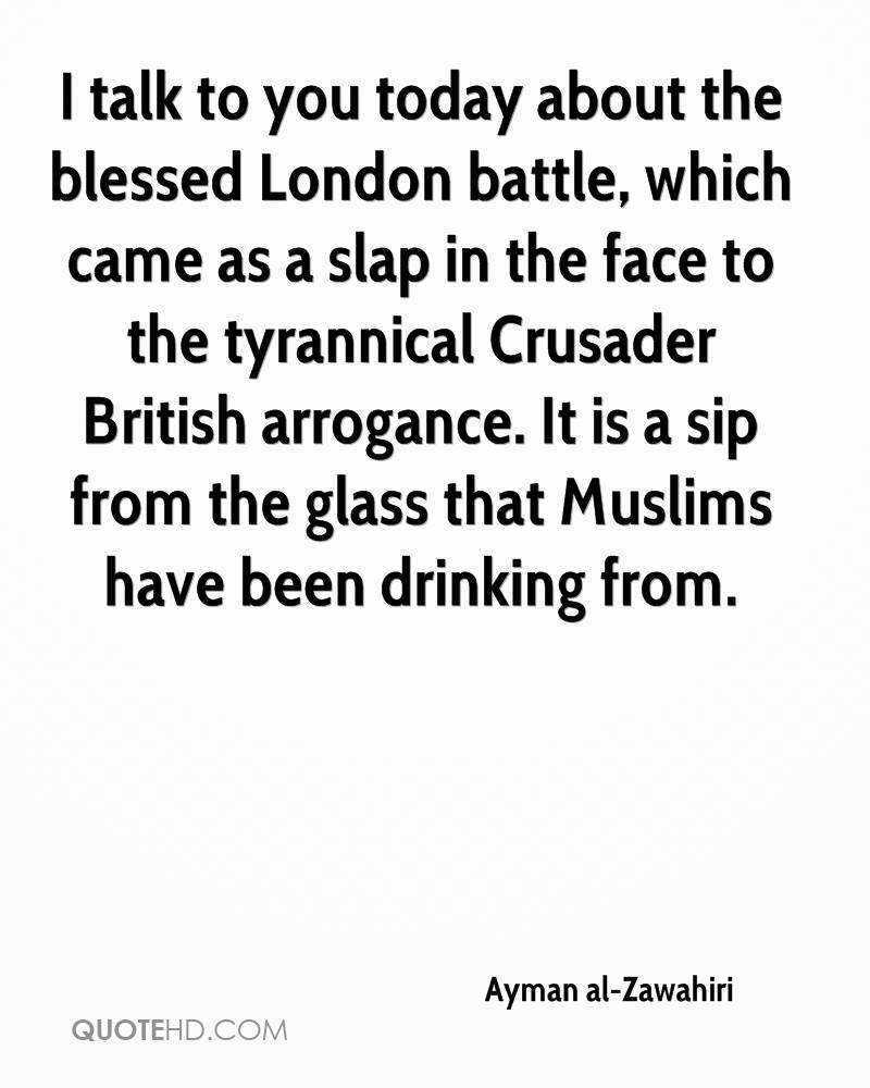 I talk to you today about the blessed London battle, which came as a slap in the face to the tyrannical Crusader British arrogance. It is a sip from the glass that Muslims have been drinking from.