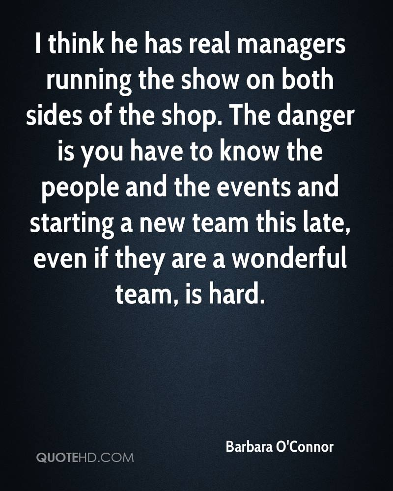 I think he has real managers running the show on both sides of the shop. The danger is you have to know the people and the events and starting a new team this late, even if they are a wonderful team, is hard.