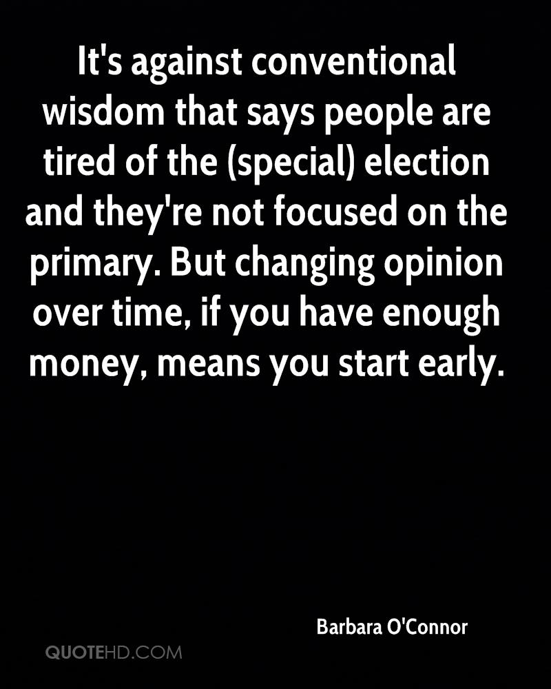 It's against conventional wisdom that says people are tired of the (special) election and they're not focused on the primary. But changing opinion over time, if you have enough money, means you start early.