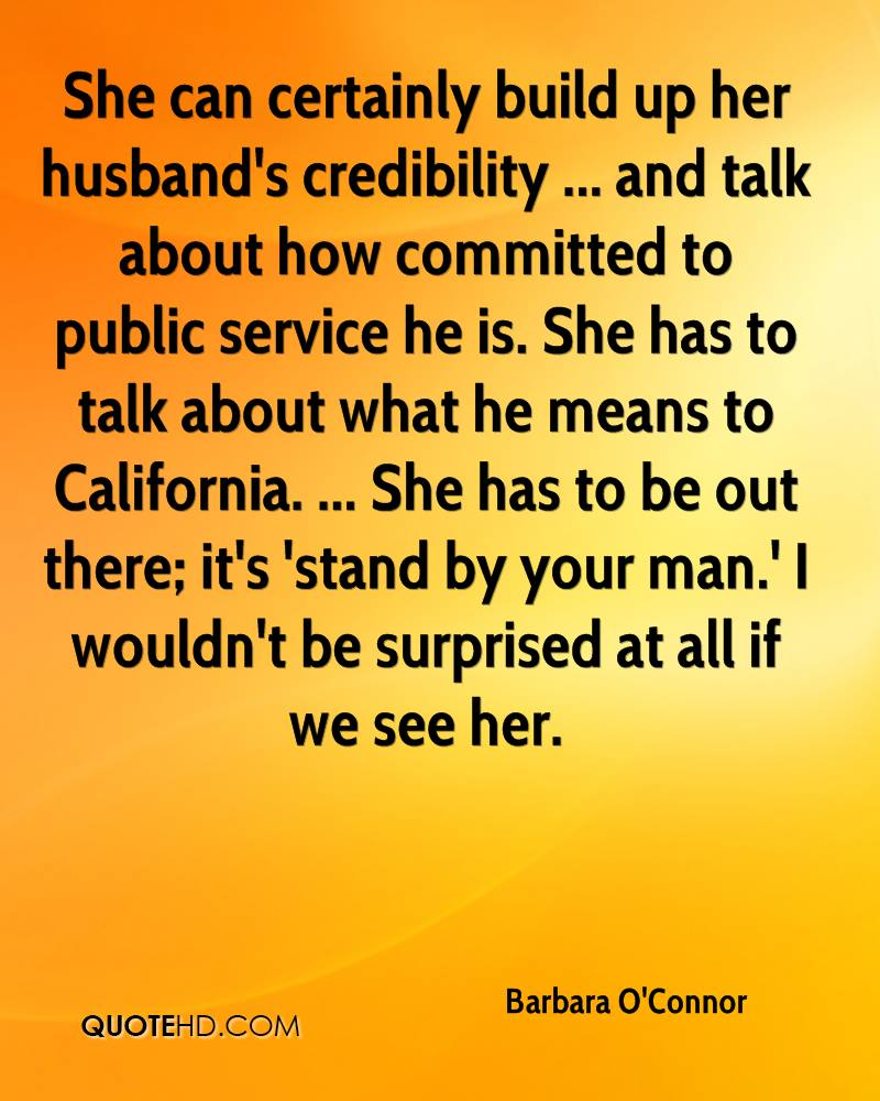 She can certainly build up her husband's credibility ... and talk about how committed to public service he is. She has to talk about what he means to California. ... She has to be out there; it's 'stand by your man.' I wouldn't be surprised at all if we see her.