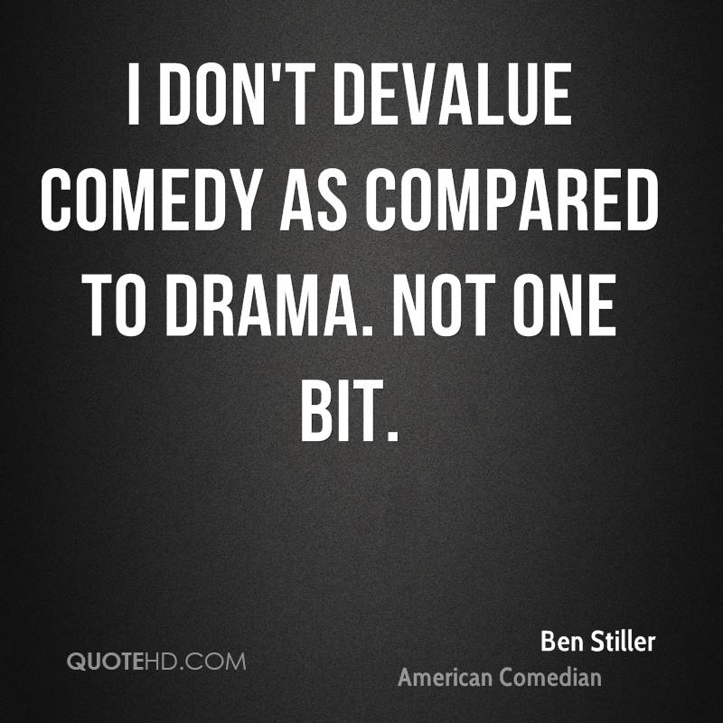 I don't devalue comedy as compared to drama. Not one bit.