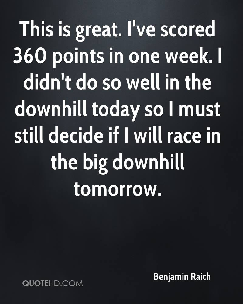 This is great. I've scored 360 points in one week. I didn't do so well in the downhill today so I must still decide if I will race in the big downhill tomorrow.