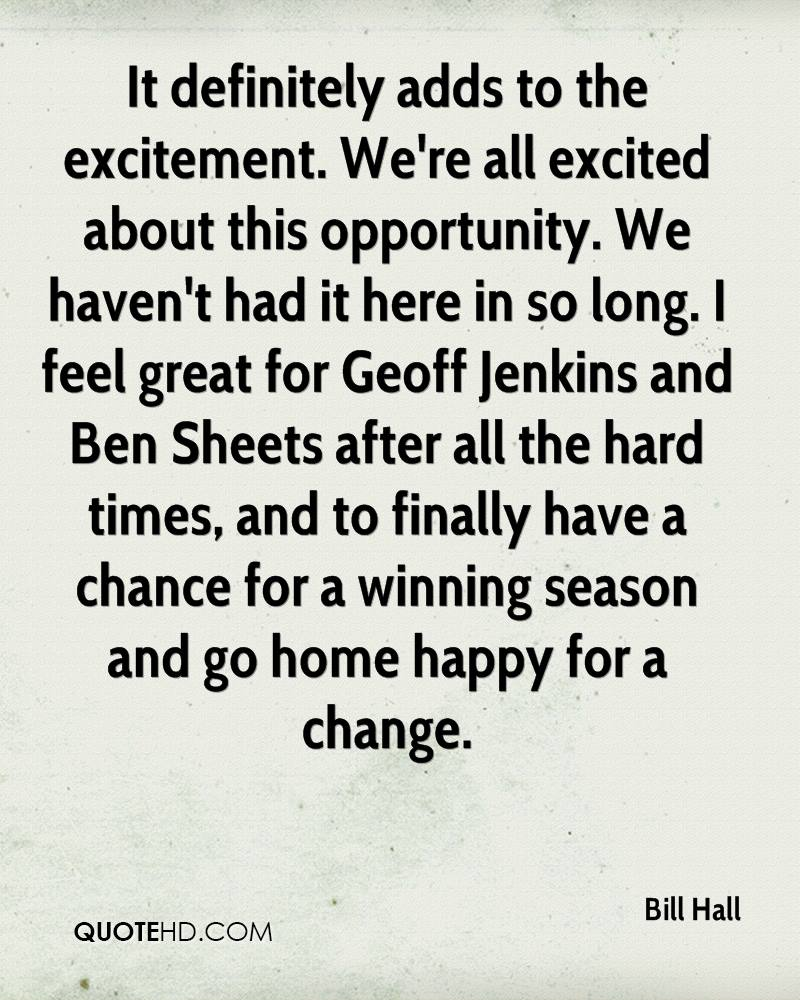 It definitely adds to the excitement. We're all excited about this opportunity. We haven't had it here in so long. I feel great for Geoff Jenkins and Ben Sheets after all the hard times, and to finally have a chance for a winning season and go home happy for a change.