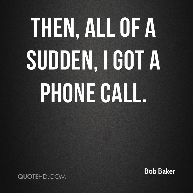 Phone Call Quotes Pleasing Bob Baker Quotes  Quotehd