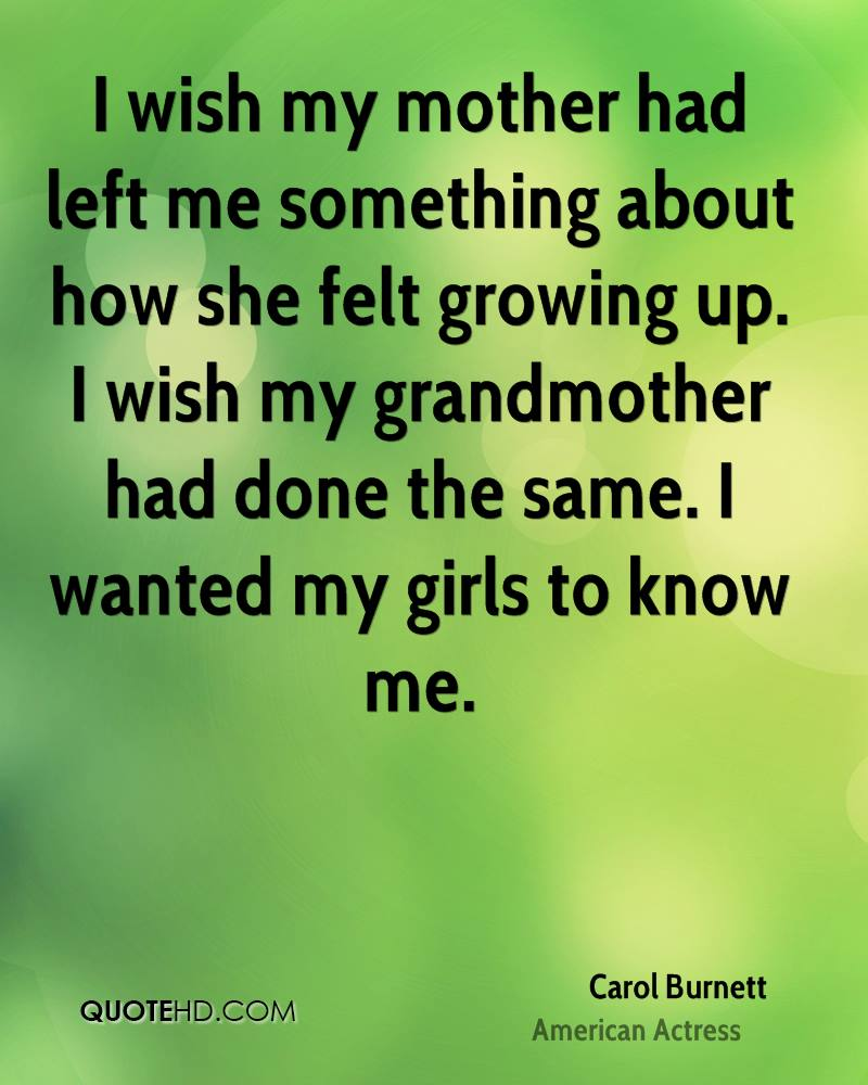 I wish my mother had left me something about how she felt growing up. I wish my grandmother had done the same. I wanted my girls to know me.