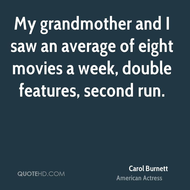 My grandmother and I saw an average of eight movies a week, double features, second run.