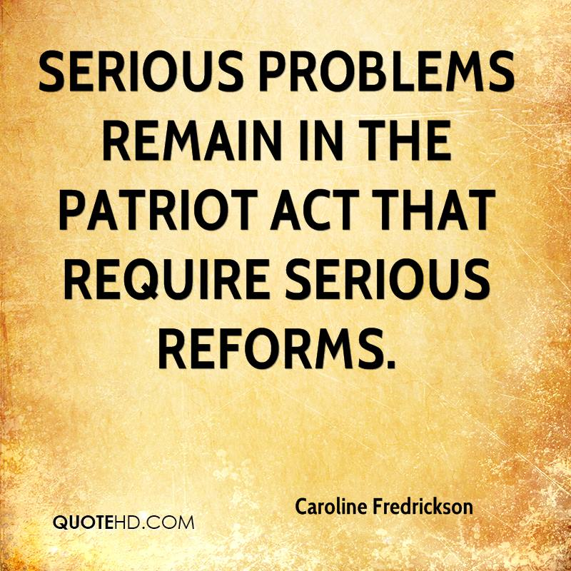 Serious problems remain in the Patriot Act that require serious reforms.