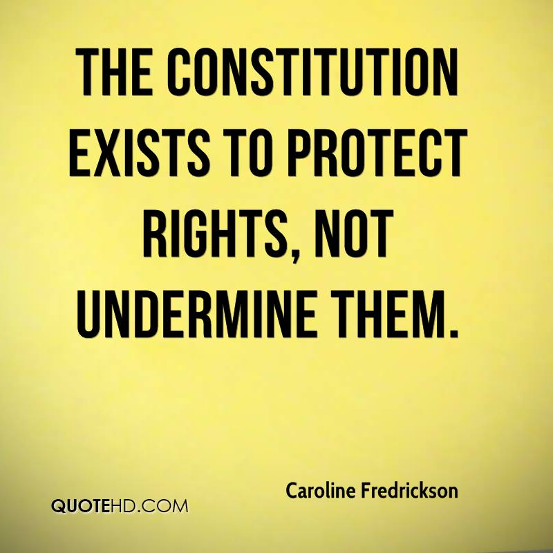 The Constitution exists to protect rights, not undermine them.