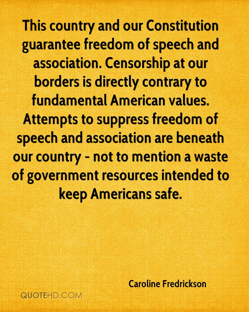 This country and our Constitution guarantee freedom of speech and association. Censorship at our borders is directly contrary to fundamental American values. Attempts to suppress freedom of speech and association are beneath our country - not to mention a waste of government resources intended to keep Americans safe.