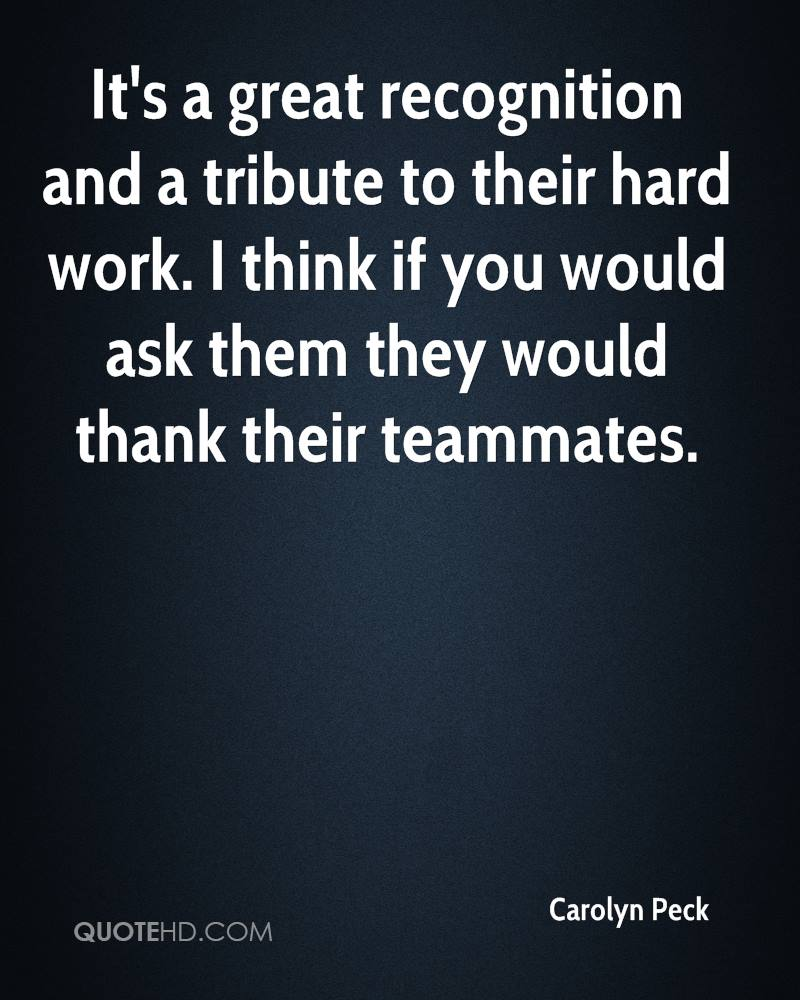 carolyn peck quotes quotehd it s a great recognition and a tribute to their hard work i think if you
