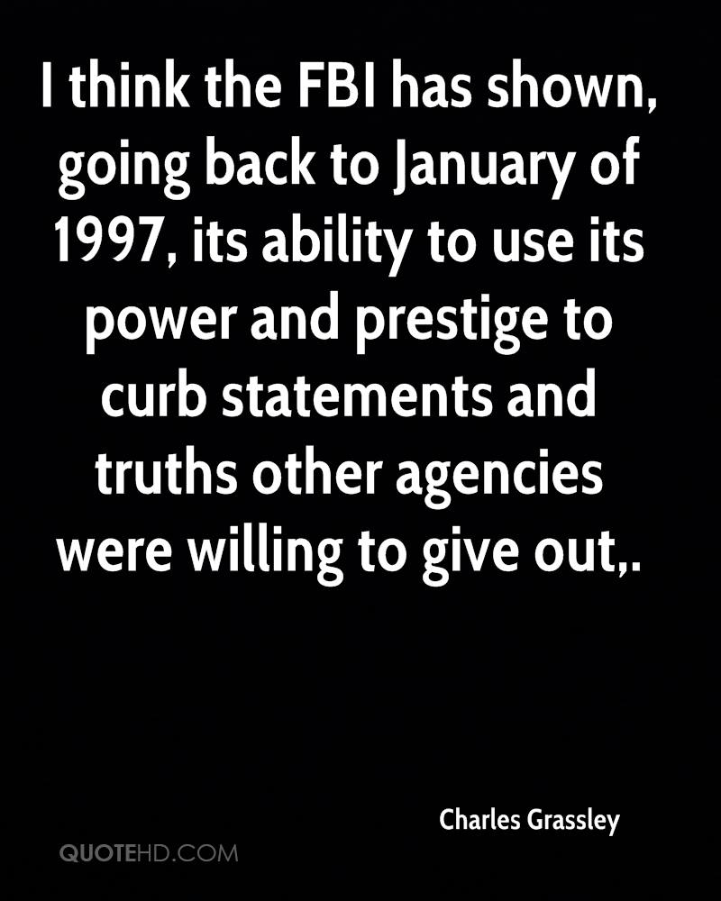 I think the FBI has shown, going back to January of 1997, its ability to use its power and prestige to curb statements and truths other agencies were willing to give out.