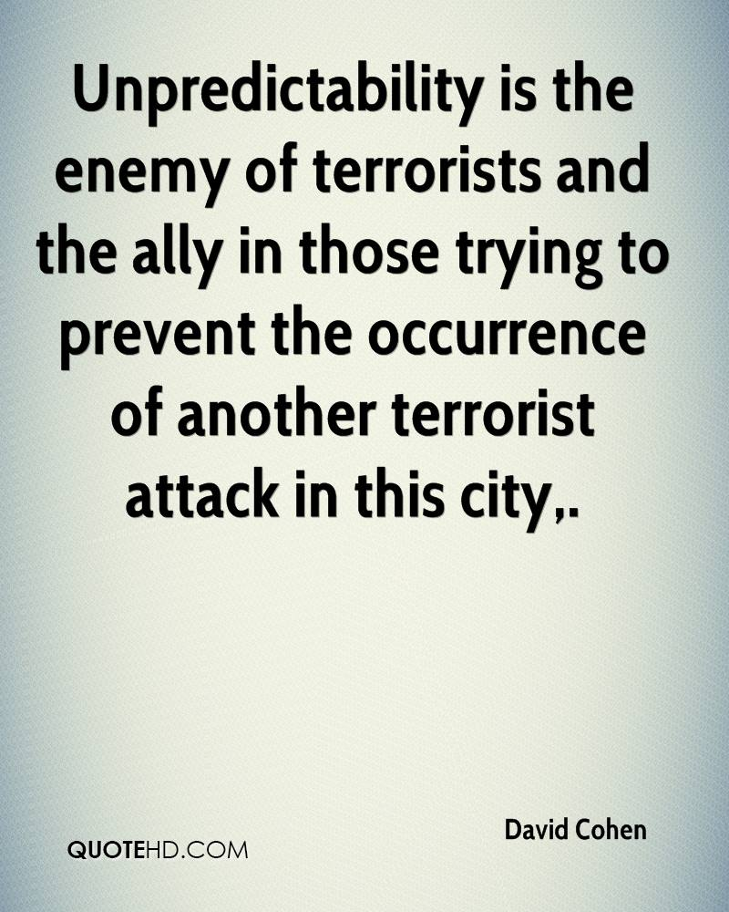 Unpredictability is the enemy of terrorists and the ally in those trying to prevent the occurrence of another terrorist attack in this city.
