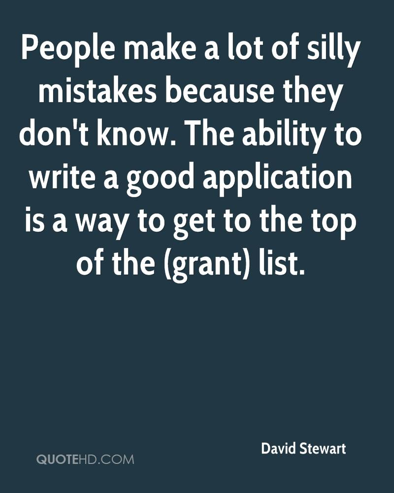 People make a lot of silly mistakes because they don't know. The ability to write a good application is a way to get to the top of the (grant) list.