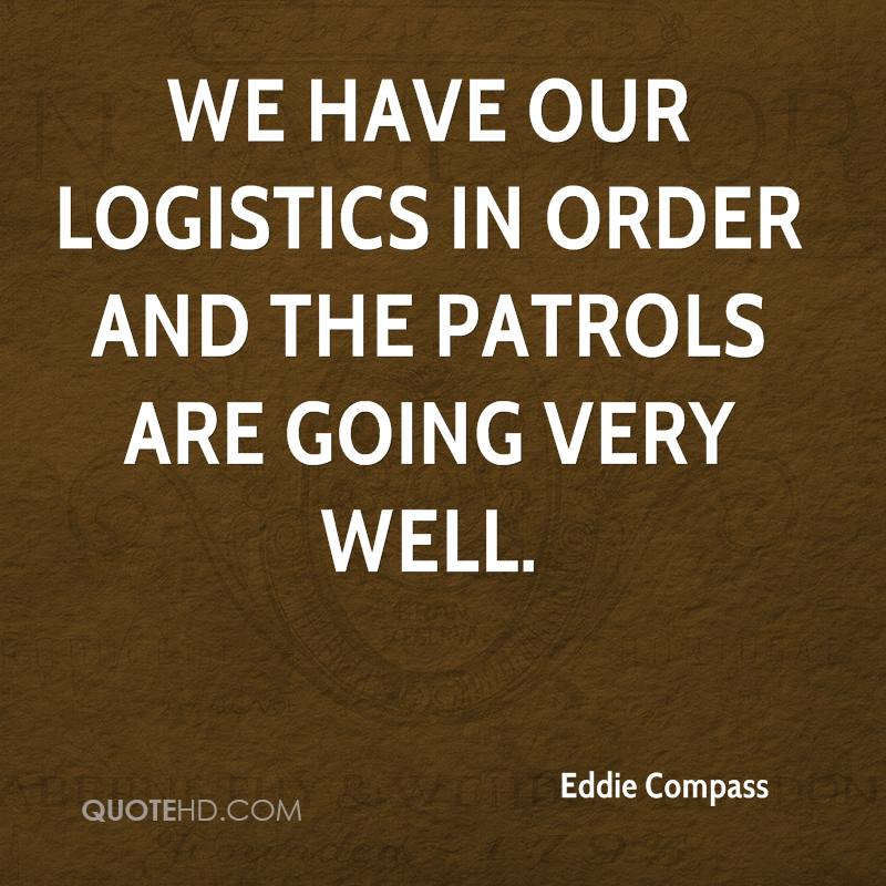 We have our logistics in order and the patrols are going very well.