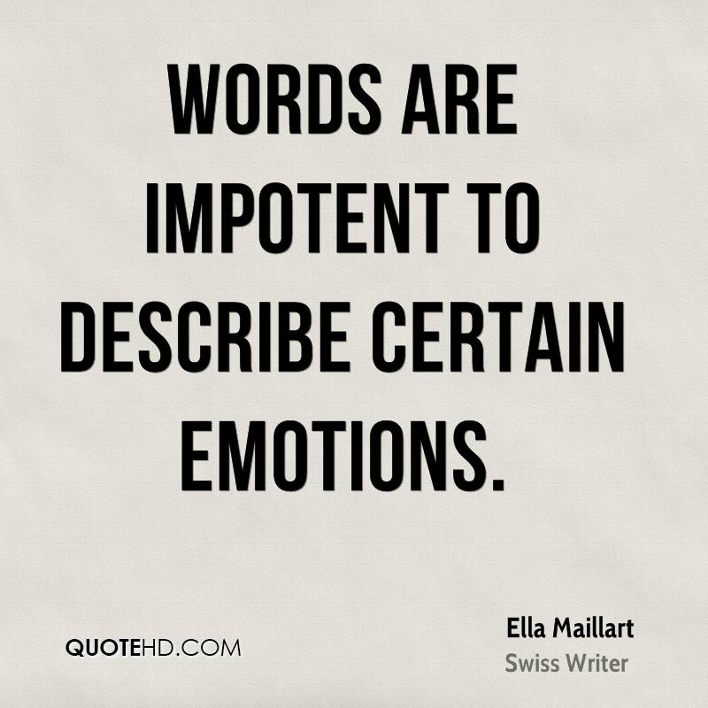 Words are impotent to describe certain emotions.