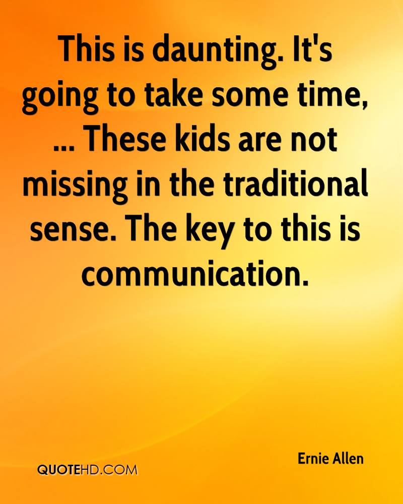 This is daunting. It's going to take some time, ... These kids are not missing in the traditional sense. The key to this is communication.