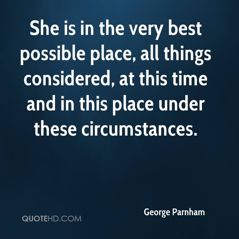 She is in the very best possible place, all things considered, at this time and in this place under these circumstances.