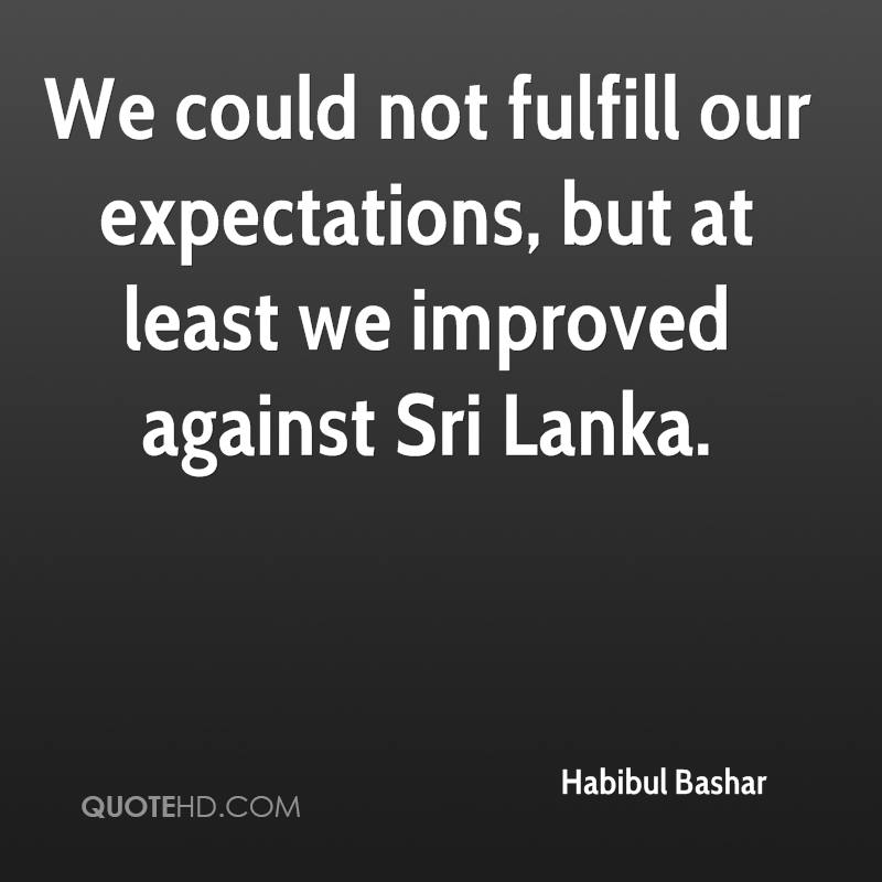 We could not fulfill our expectations, but at least we improved against Sri Lanka.