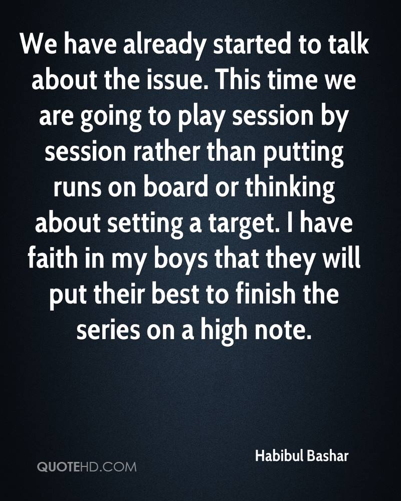 We have already started to talk about the issue. This time we are going to play session by session rather than putting runs on board or thinking about setting a target. I have faith in my boys that they will put their best to finish the series on a high note.