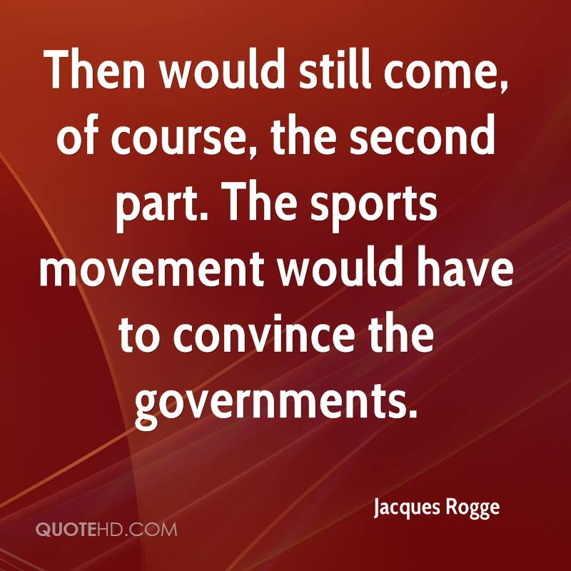Then would still come, of course, the second part. The sports movement would have to convince the governments.