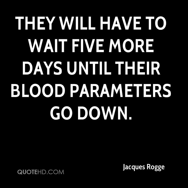They will have to wait five more days until their blood parameters go down.