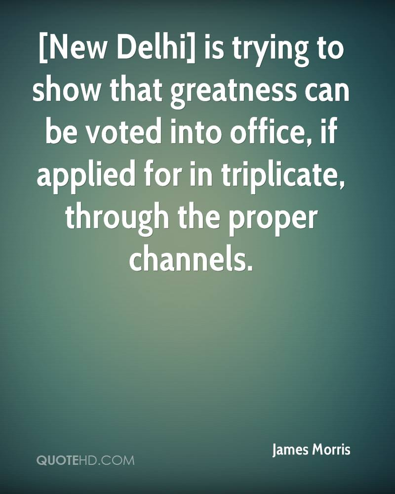 [New Delhi] is trying to show that greatness can be voted into office, if applied for in triplicate, through the proper channels.