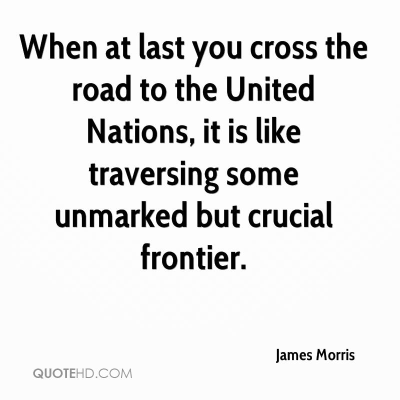 When at last you cross the road to the United Nations, it is like traversing some unmarked but crucial frontier.