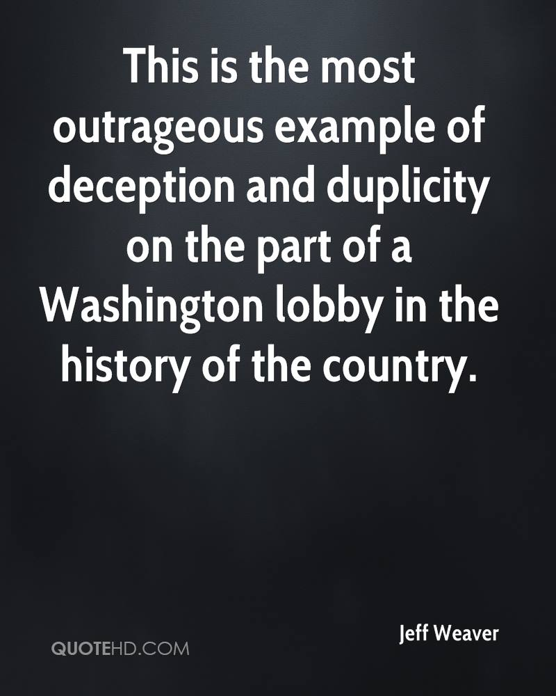 This is the most outrageous example of deception and duplicity on the part of a Washington lobby in the history of the country.