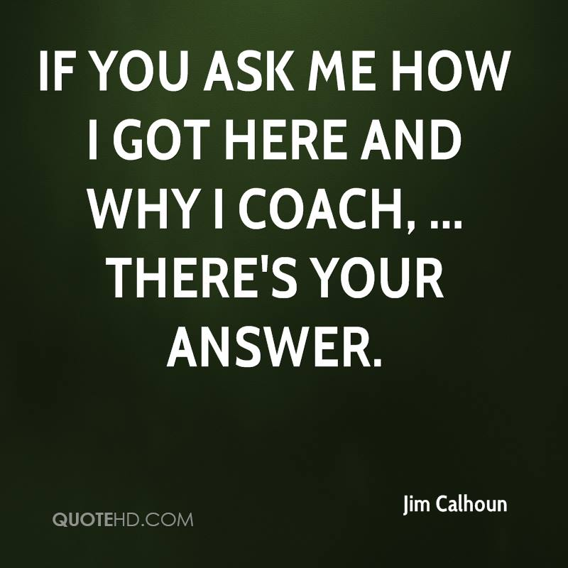 If you ask me how I got here and why I coach, ... there's your answer.