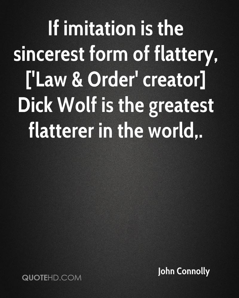 If imitation is the sincerest form of flattery, ['Law & Order' creator] Dick Wolf is the greatest flatterer in the world.