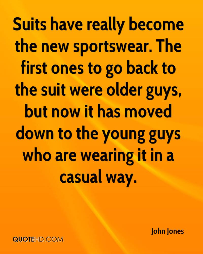 Suits have really become the new sportswear. The first ones to go back to the suit were older guys, but now it has moved down to the young guys who are wearing it in a casual way.