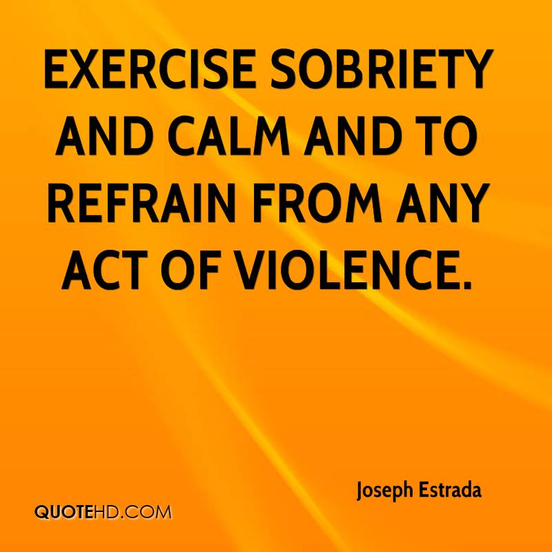 exercise sobriety and calm and to refrain from any act of violence.