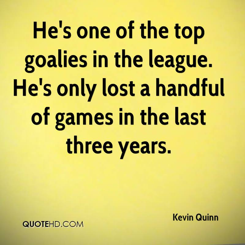 He's one of the top goalies in the league. He's only lost a handful of games in the last three years.