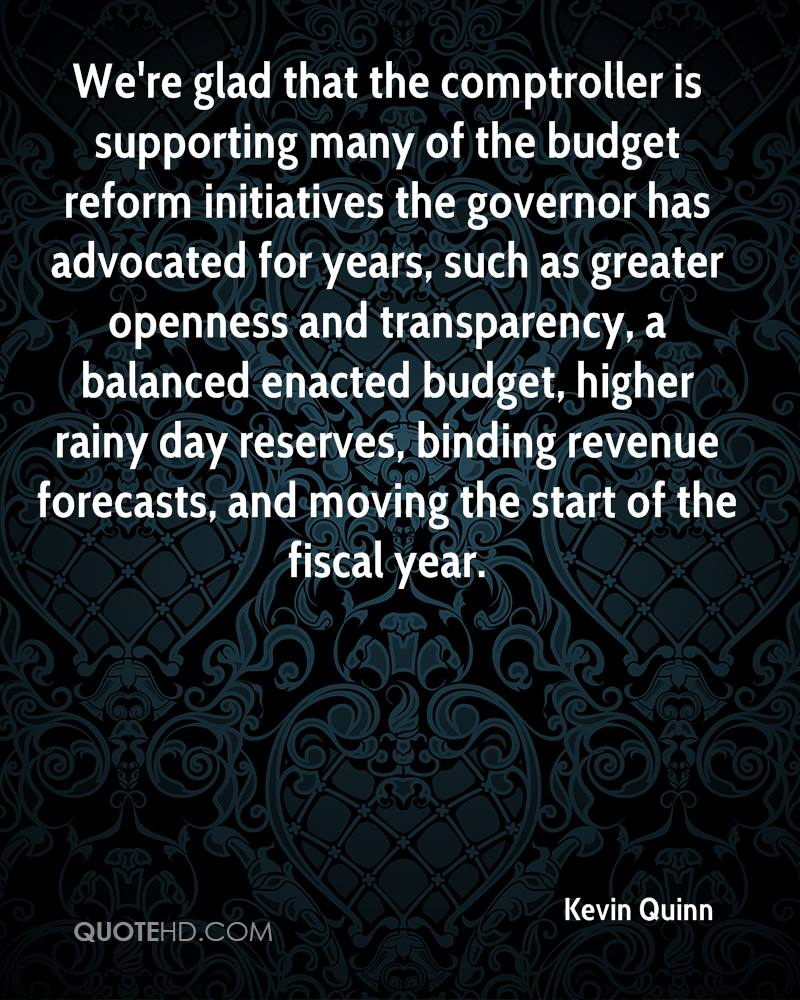 We're glad that the comptroller is supporting many of the budget reform initiatives the governor has advocated for years, such as greater openness and transparency, a balanced enacted budget, higher rainy day reserves, binding revenue forecasts, and moving the start of the fiscal year.