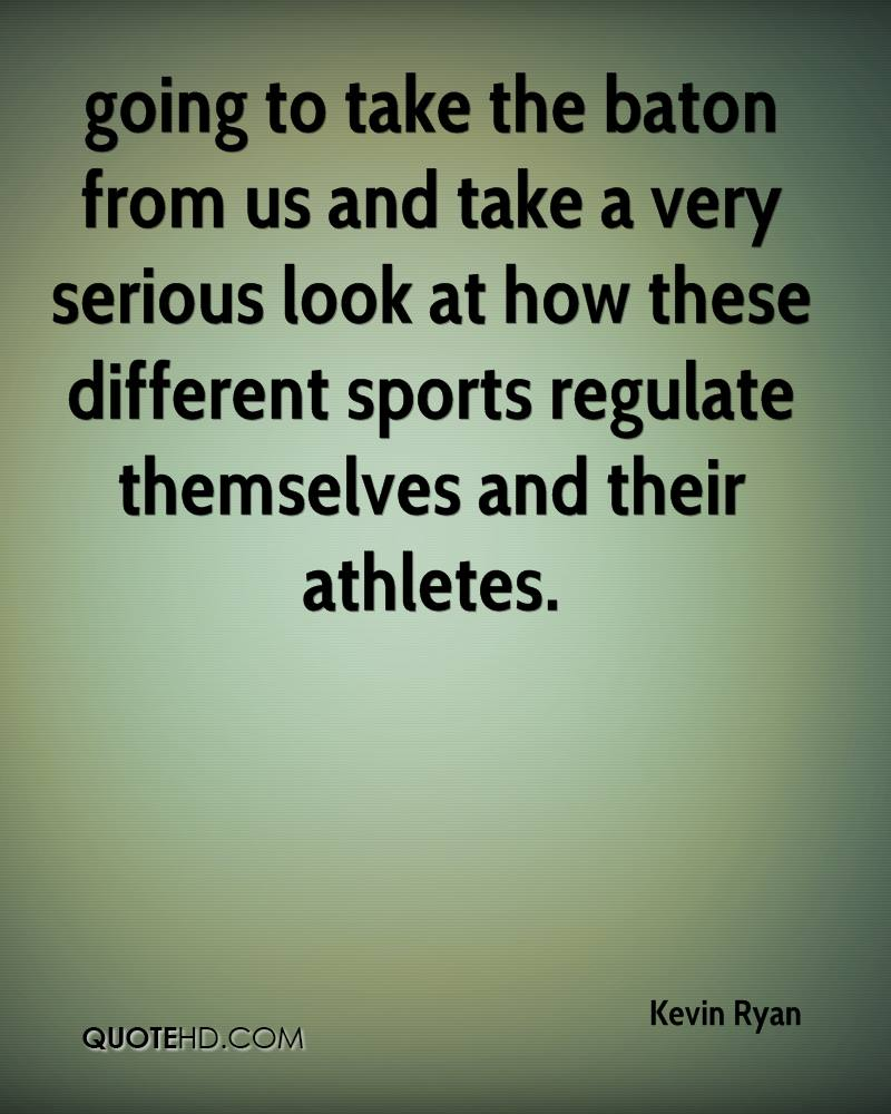 going to take the baton from us and take a very serious look at how these different sports regulate themselves and their athletes.