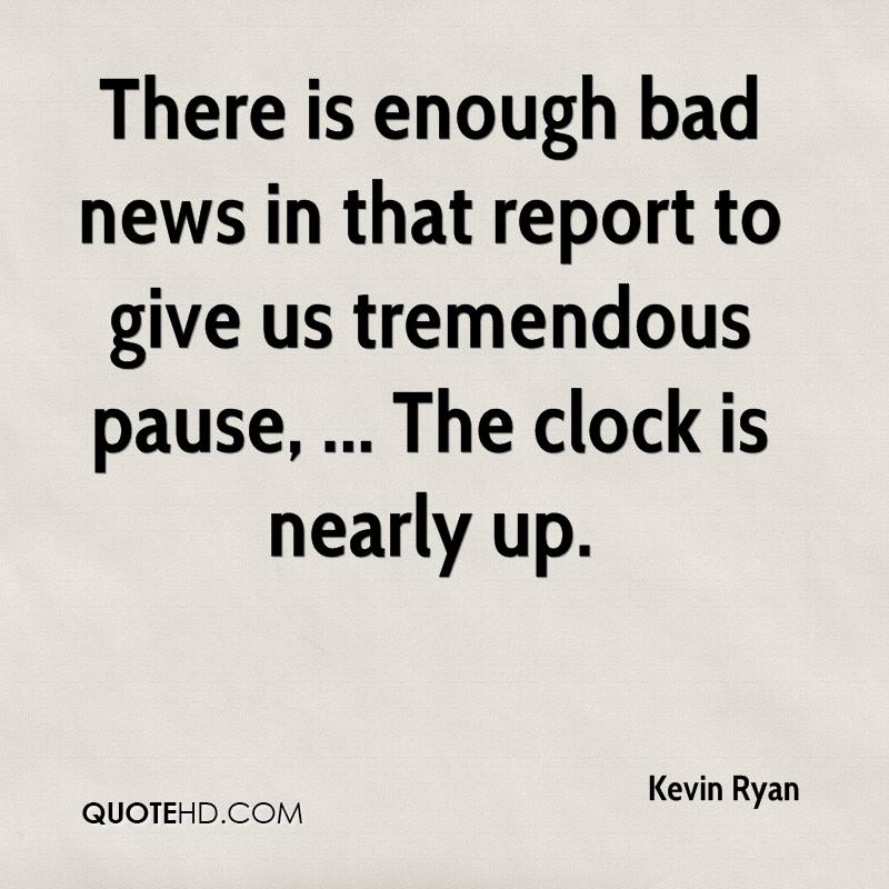 There is enough bad news in that report to give us tremendous pause, ... The clock is nearly up.