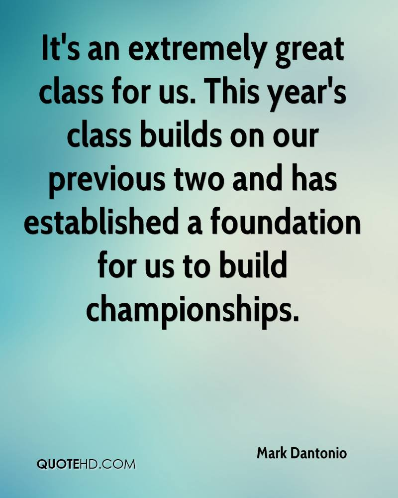 It's an extremely great class for us. This year's class builds on our previous two and has established a foundation for us to build championships.