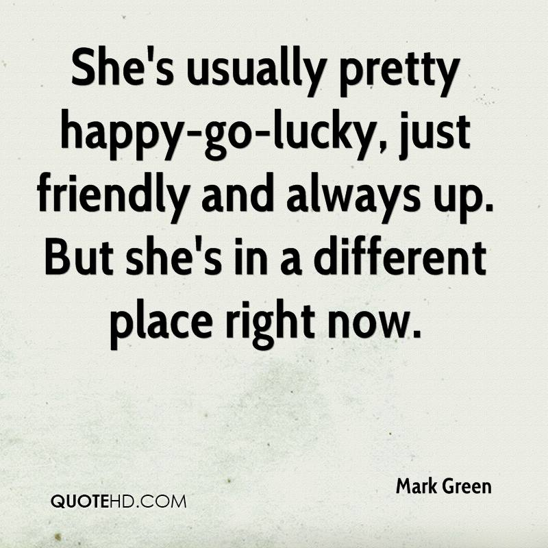 Happy Go Lucky Quotes Life: Mark Green Quotes