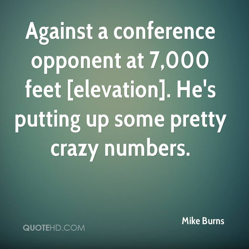 Against a conference opponent at 7,000 feet [elevation]. He's putting up some pretty crazy numbers.