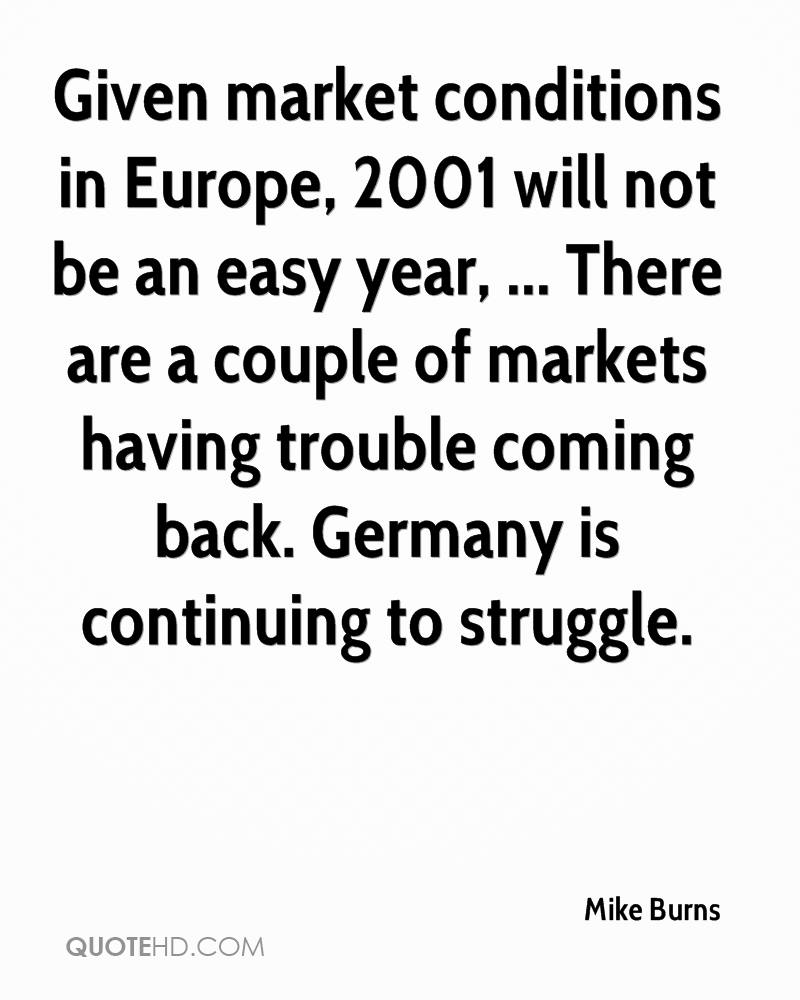 Given market conditions in Europe, 2001 will not be an easy year, ... There are a couple of markets having trouble coming back. Germany is continuing to struggle.