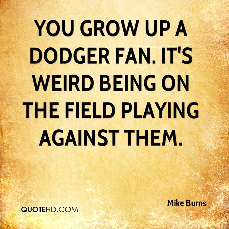 You grow up a Dodger fan. It's weird being on the field playing against them.